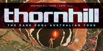 Thornhill 'The Dark Pool' Australian Tour