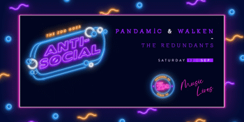 Anti - Social - Pandamic + Walken - (SESSION 2 - 6PM)