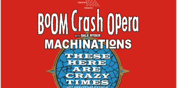 Boom Crash Opera: These Here Are Crazy Times – 30th Anniversary Tour