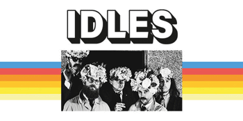IDLES - JOY AS AN ACT OF RESISTANCE TOUR