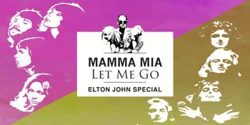 Elton John Special - Mamma Mia Let Me Go