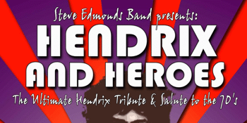 Steve Edmonds Presents: Hendrix and Heroes (A Salute to The 70's)