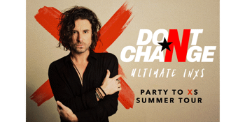 Don't Change - The Ultimate INXS Experience