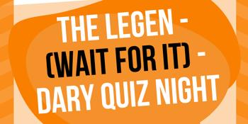 The Legen (wait for it) Dary Quiz Night