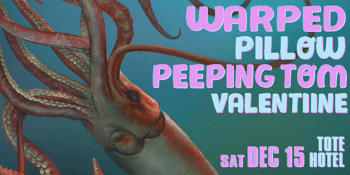 WARPED + PILLOW, Peeping Tom & Valentiine