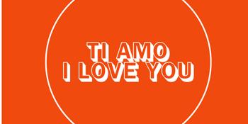 Ti Amo - I Love You