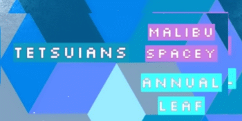 Tetsuians, Malibu Spacey + Annual Leaf at The Last Chance