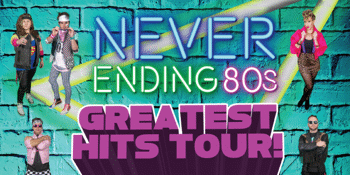 Never Ending 80's - Greatest Hits Tour