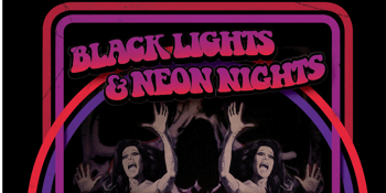 BLACK LIGHTS & NEON NIGHTS