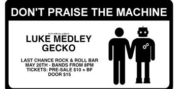 Don't Praise the Machine at The Last Chance w/ Luke Medley + Gecko