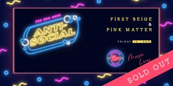 Anti-Social Ft. Pink Matter & First Beige