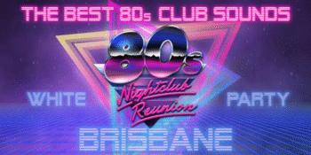 80s Nightclub Reunion - Brisbane