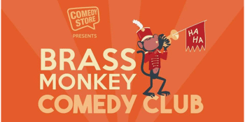 The Comedy Store Presents: Brass Monkey Comedy Club