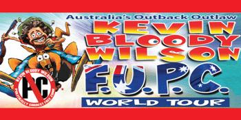 Kevin Bloody Wilson - F.U.P.C World Tour