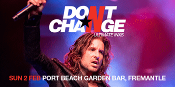 Don't Change - Ultimate INXS - The 2020 Tour
