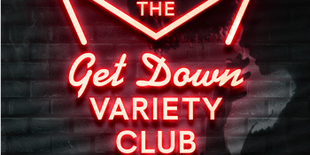 The Get Down Variety Club - August!