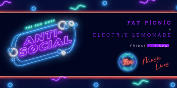Anti-Social Ft. Fat Picnic + Electrik Lemonade - Session two
