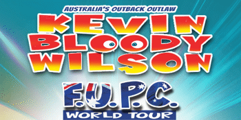Kevin Bloody Wilson - F.U.P.C World Tour