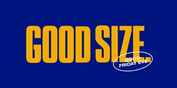 GOOD SIZE - Good Friday Eve