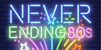 Never Ending 80s – Girls Night Out!! - EVENING SHOW